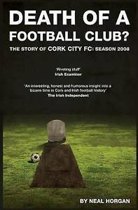 Death Football Club? Story Cork City FC Season 2008 by Horgan Neal -Paperback