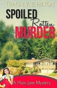 Spoiled Rotten Murder: A Plain Jane Mystery by Hilton, Traci Tyne -Paperback