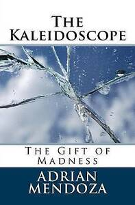 The Kaleidoscope: The Gift of Madness by Mendoza, Adrian -Paperback