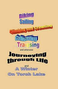 Journeying Through Life Biking Sailing Climbing Crawling  by Chuchman John