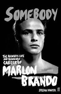Somebody: The Reckless Life and Remarkable Career of Marlon Brando by Stefan Kan