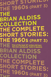 The Complete Short Stories: The 1960s (Part 3): Part three, Brian Aldiss