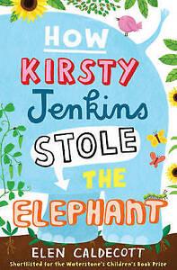 How-Kirsty-Jenkins-Stole-the-Elephant-by-Elen-Caldecott-Paperback-2009