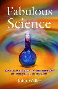 Fabulous Science: Fact and Fiction in the History of Scientific Discovery, Walle