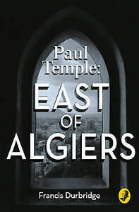 Paul Temple: East of Algiers, Francis Durbridge