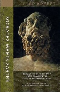 Socrates Meets Sartre: The Father of Philosophy Cross-examines the Founder of Ex