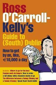 Ross O'Carroll-Kelly's Guide to South Dublin: How to Get by on, Like 10,000 €