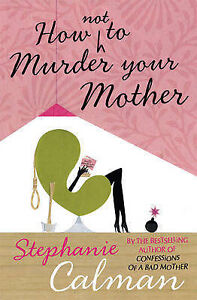 How Not to Murder Your Mother, Stephanie Calman, Very Good condition, Book