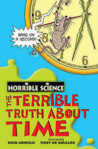 HORRIBLE SCIENCE: THE TERRIBLE TRUTH ABOUT TIME by Nick Arnold  NEW