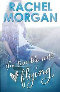 The Trouble with Flying by Morgan, Rachel -Paperback