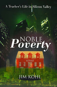 NEW Noble Poverty: A Teacher's Life in Silicon Valley by Jim Kohl