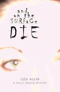 And on the Surface Die: A Holly Martin Mystery by Lou Allin (Paperback, 2008)