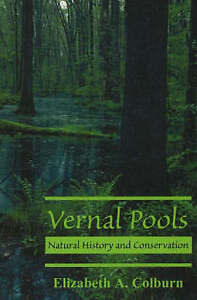 Vernal Pools: Natural History and Conservation by Elizabeth A. Colburn...