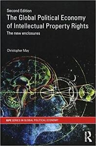 The Global Political Economy of Intellectual Property Rights 2nd ed The New Enclosures 1st Edition