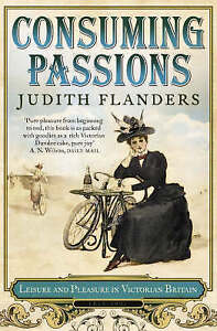 Consuming Passions, Judith Flanders