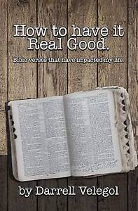How Have It Real Good Bible Verses That Have Impacted My Life by Velegol Darrell