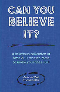 Can You Believe It?: A hilarious collection of over 300 twisted facts to make yo