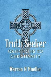 Truth Seeker: Objections to Christianity by Mueller, Warren M. -Paperback
