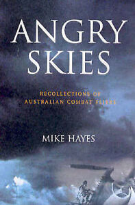 Angry Skies: Recollections of Australian Combat Fliers by Mike Hayes...VGC