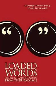 Loaded Words Freeing 12 Hard Bible Words Their Baggage by Davis Heather Choate