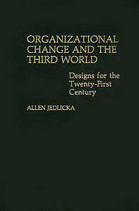 Organizational Change and the Third World: Designs for The Twenty-First Century