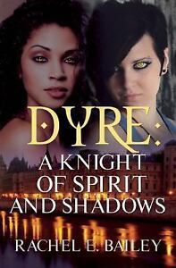 Lesbian-Book-DYRE-A-KNIGHT-OF-SPIRIT-AND-SHADOWS-by-R-BAILEY-NEW-MINT-2016