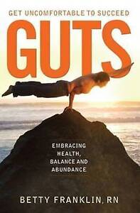 GUTS -- Get Uncomfortable To Succeed, Betty Franklin