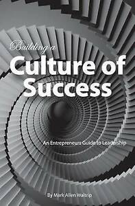 Building Culture Success An Entrepreneurs Guide Leadersh by Waltrip MR Mark Alle
