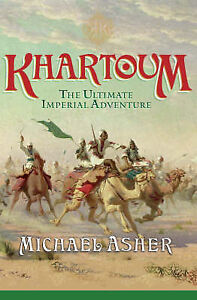 NEW Khartoum: The Ultimate Imperial Adventure, Michael Asher FREE SHIPPING!