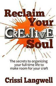 Reclaim Your Creative Soul: Secrets Organizing Your Full-T by Langwell, Crissi