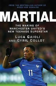 Martial-The-Making-of-Manchester-United-039-s-New-Teenage-Superstar-by-Luca