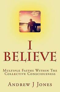I Believe Multiple Faiths Within Collective Consciousness by Jones Andrew J