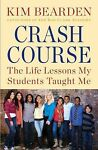 Crash Course : The Life Lessons My Students Taught Me by Kim Bearden (2014, Hardcover) Image