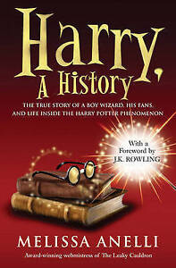 Anelli, Melissa, Harry, A History: The True Story of a Boy Wizard, His Fans, and