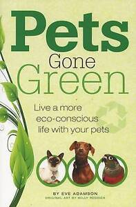 Pets Gone Green: Live a More Eco-Consciour Life with Your Pets, Eve Adamson, New