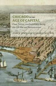 Chicago in the Age of Capital: Class, Politics, and Democracy during the Civil W