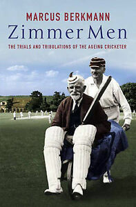 Zimmer Men: The Trials and Tribulations of the Ageing Cricketer, Berkmann, Marcu