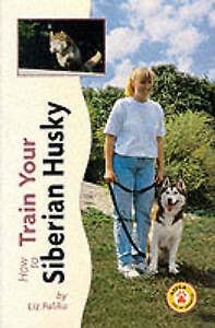 """AS NEW"" Palika, Liz, How to Train Your Siberian Husky (How to train your.series"