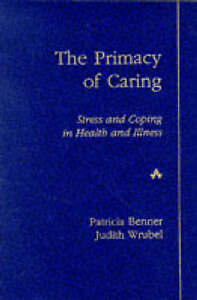 The Primacy of Caring: Stress and Coping in Health and Illness, Benner RN  Ph.D.
