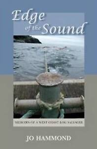 Edge of the Sound: Memoirs of a West Coast Log Salvager by Jo Hammond...