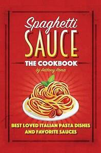 Spaghetti Sauce: The Cookbook by Roma, Anthony -Paperback