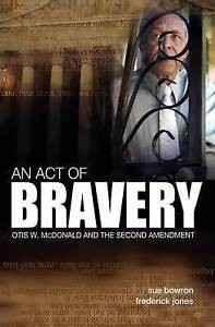 NEW An Act of Bravery: Otis W. McDonald and the Second Amendment by Sue Bowron