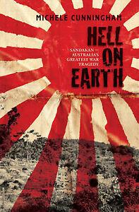 Hell On Earth: Sandakan - Australia's Greatest War Tragedy by Michele...