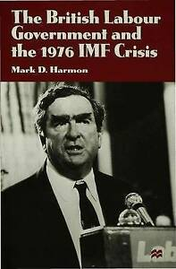 NEW The British Labour Government and the 1976 IMF Crisis by M. Harmon