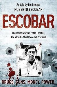 (Good)-Escobar: The Inside Story of Pablo Escobar, the World's Most Powerful Cri