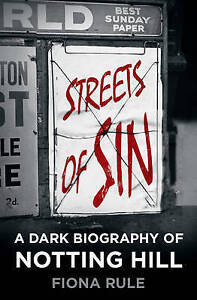Streets of Sin: A Dark Biography of Notting Hill by Fiona Rule (Hardback, 2015)