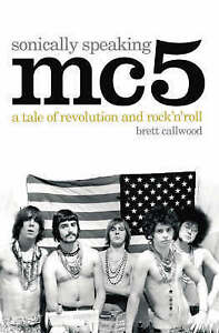 MC5: Sonically Speaking: A Tale of Revolution and Rock 'nâ&#x20AC