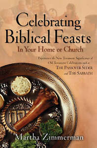 Celebrating Biblical Feasts: In Your Home or Church by Zimmerman, Martha