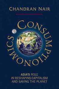 Consumptionomics: Asia's Role in Reshaping Capitalism and Saving the Planet by