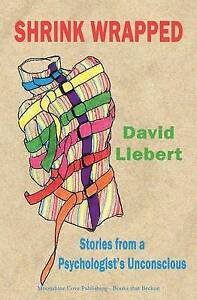 NEW Shrink Wrapped - Stories from a Psychologist's Unconscious by David Liebert